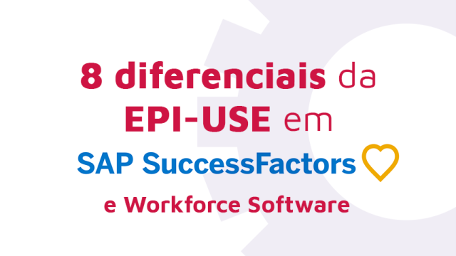 8 diferenciais da EPI-USE em SAP SuccessFactors e WorkForce Software
