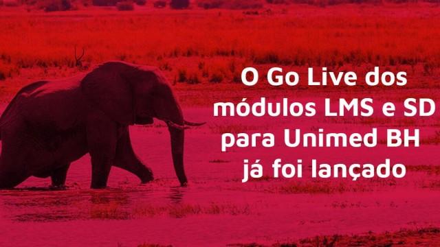 O Go Live dos módulos LMS e SD para Unimed BH já foi lançado