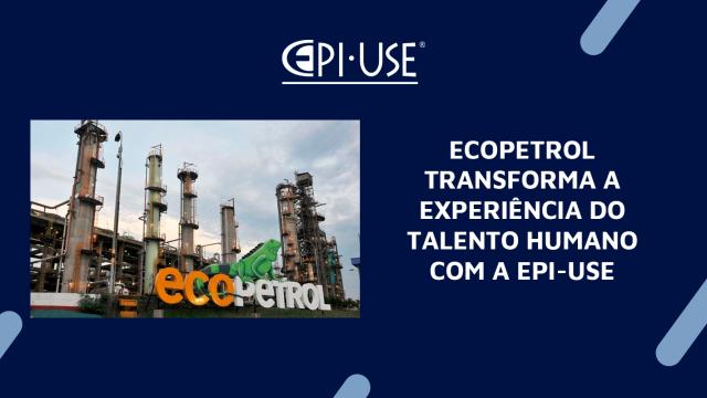 ECOPETROL transforma a Experiência do Talento Humano com a EPI-USE