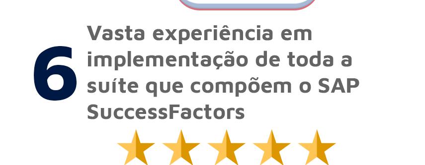 Vasta experiência em implementação de toda a suíte que compõem o SAP SuccessFactors