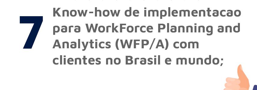 Know-how de implementação para WorkForce Planning and Analytics (WFP/A) com clientes no Brasil e mundo