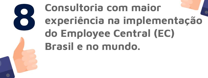 Consultoria com maior experiência na implementação do Employee Central (EC) Brasil e no mundo