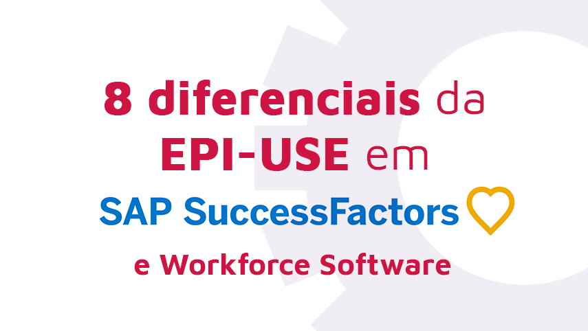 8 diferenciais da EPI-USE em SAP Success Factors e Workforce Software