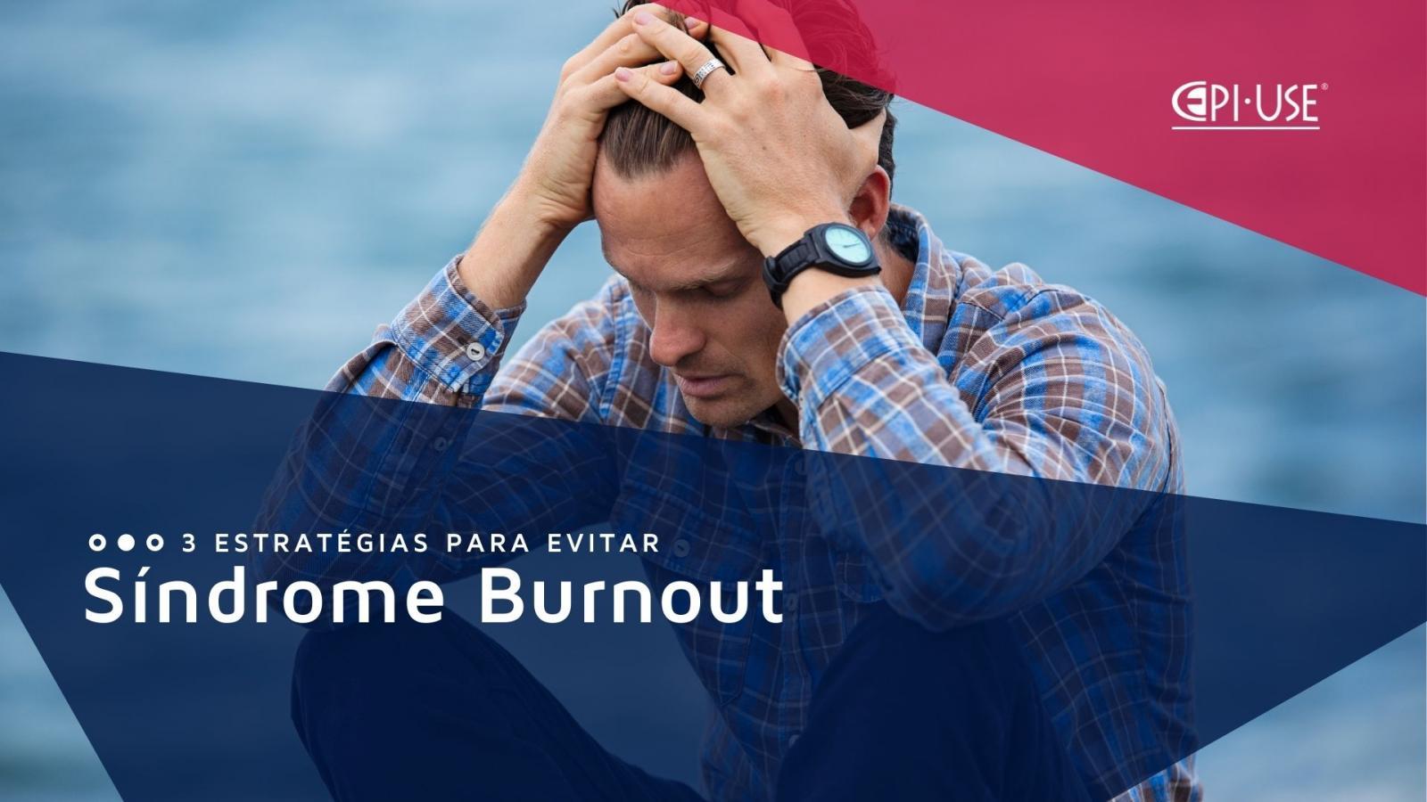 3 estratégias para evitar Síndrome Burnout na sua empresa